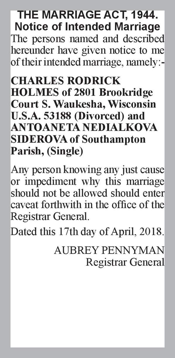 CHARLES RODRICK HOLMES of 2801 Brookridge Court S. Waukesha, Wisconsin U.S.A. 53188 (Divorced) ANTOANETA NEDIALKOVA SIDEROVA of Southampton Parish, (Single) 17th April 2018